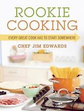 Rookie Cooking : Every Great Cook Has to Start Somewhere by James Edwards...