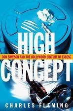 High Concept : Don Simpson and the Hollywood Culture of Excess by Charles...