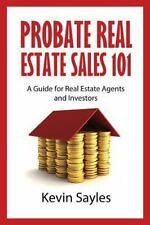 Probate Real Estate Sales 101 : A Guide for Real Estate Agents and Investors...