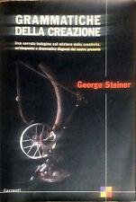 GRAMMATICHE DELLA CREAZIONE - GEORGE STEINER - GARZANTI, 2003