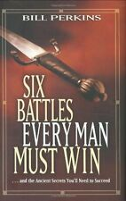 Six Battles Every Man Must Win: . . . and the Ancient Secrets Youll Need to Suc