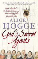 God's Secret Agents: Queen Elizabeth's Forbidden Priests and the Hatching of...