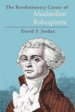 The Revolutionary Career of Maximilien Robespierre by David P. Jordan (1989,...