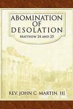 Abomination of Desolation : Matthew 24 And 25 by Iii Rev. John C. Martin...