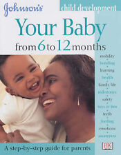 Good, Your Baby from 6 to 12 Months (Johnson's Child Development), Godridge, Tra
