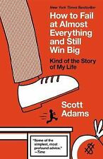 How to Fail at Almost Everything and Still Win Big : Kind of the Story of My...