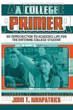A College Primer: An Introduction to Academic Life for the Entering College S...