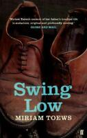 Swing Low by Toews, Miriam, NEW Book, FREE & FAST Delivery, (Paperback)