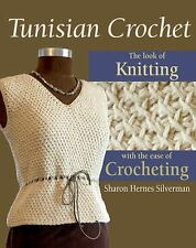 Tunisian Crochet : The Look of Knitting with the Ease of Crocheting by Sharon H…