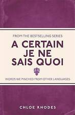A Certain Je Ne Sais Quoi: Words We Pinched From Other Languages, Rhodes, Chloe,