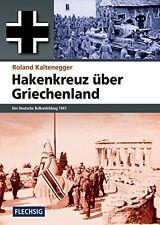 Hakenkreuz über Griechenland Der deutsche Balkanfeldzug 1941 Geschichte Buch NEU