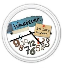 Whatever I'm Late Anyway! Wall Clock - College Dorm Bedroom Gag Gift Room
