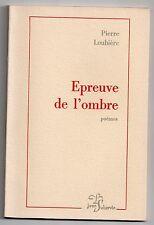 PIERRE LOUBIERE EPREUVE DE L'OMBRE POESIE 1979 EDITION ORIGINALE LIMITEE à 350ex