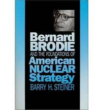 Bernard Brodie and the Foundations of American Nuclear Strategy (Modern War Stud