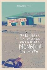No le Digas a la Mama Que Me He Ido a Mongolia en Moto by Ricardo Fité (2016,...