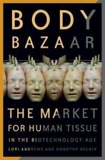 Body Bazaar: The Market for Human Tissue in the Biotechnology Age-ExLibrary