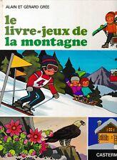 le livre-jeux de la montagne---Alain et Gerard Gree---hc---1972---CASTERMAN