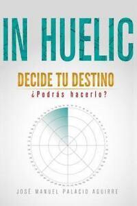 In Huelic Decide Tu Destino, Podras Hacerlo? by Jose Palacio Superación Personal