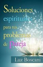 Soluciones Espirituales para Tus Problemas de Pareja by Luz Boscani (2015,...