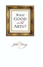 What Good Are the Arts? by John Carey: Used