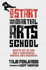 Kick Start Your Own Martial Arts School: How to Set Up and Run a Successful Mart