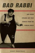 Bad Rabbi: And Other Strange but True Stories from the Yiddish Press (Stanford S