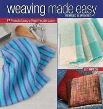 Weaving Made Easy : 17 Projects Using a Rigid-Heddle Loom by Liz Gipson...
