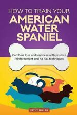 How to Train Your American Water Spaniel (Dog Training Collection) : Combine.
