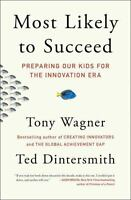 Most Likely to Succeed: Preparing Our Kids for the Innovation Era: By Wagner,...