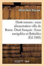 Droit Romain : Eaux Alimentation de la Ville de Rome. Droit Francais: Eaux...