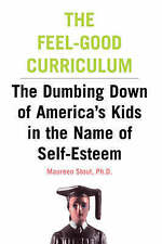 The Feel-Good Curriculum: The Dumbing Down Of America's Kids In The Name Of Self