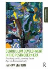 Curriculum Development in the Postmodern Era : Teaching and Learning in an...