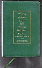 TOUGH~MINDED~FAITH. FOR TENDER HEARTED PEOPLE BY Dr. Robert H. Schuller