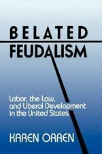 Belated Feudalism : Labor, the Law, and Liberal Development in the United...