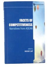 Facets of Competitiveness Narratives from ASEAN Ashish Lall National Policy Asia