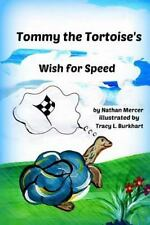 Tommy the Tortoise's Wish for Speed by Nathan Mercer and Tracy Burkhart...