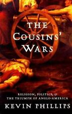 The Cousins' Wars : Religion, Politics, Civil Warfare... Kevin Phillips; PB