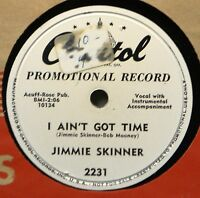 Jimmie Skinner I Ain't Got Time DJ Promo 78 NM Saw Your Face in Crowd Western