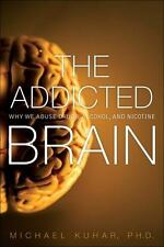 The Addicted Brain: Why We Abuse Drugs, Alcohol, and Nicotine by Kuhar, Michael