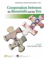 Cooperation Between the Renminbi and the Yen: By Xiao, Li, Takao, Kamikawa