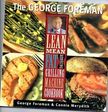 The George Foreman Lean Mean Fat Reducing Grilling Machine Cookbook,