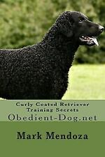 Curly Coated Retriever Training Secrets : Obedient-Dog. net by Mark Mendoza.