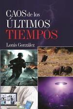 Caos de Los Ultimos Tiempos : ¿Sera el Fin de la Humanidad? by Lonis Gonzalez...