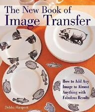 The New Book of Image Transfer: How to Add Any Image to Almost Anything with