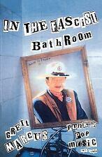 In the Fascist Bathroom : Punk in Pop Music, 1977-1992 by Greil Marcus (1999,...