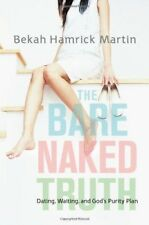 The Bare Naked Truth: Dating, Waiting, and God's Purity Plan