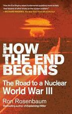 How the End Begins: The Road to a Nuclear World War III (Paperback or Softback)
