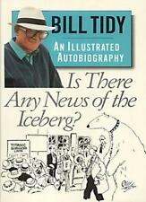 Is There Any News of the Iceberg?: An Illustrated Autobiography,Bill Tidy, Esth