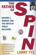The Father of Spin : Edward L. Bernays and the Birth of Public Relations by Larr