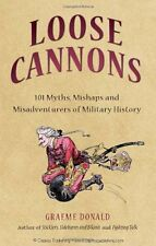 Loose Cannons: 101 Myths, Mishaps and Misadventurers of Military History,Graeme